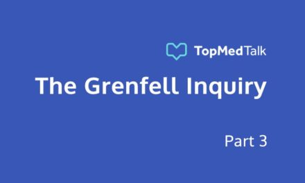 TopMedTalk | The Grenfell Inquiry – Part 3