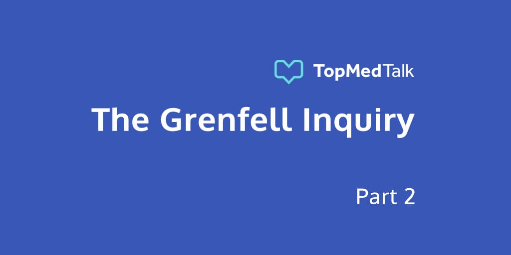 TopMedTalk | The Grenfell Inquiry – Part 2